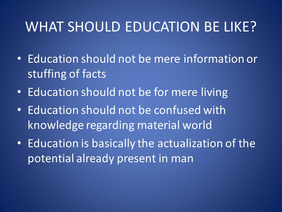 WHAT SHOULD EDUCATION BE LIKE