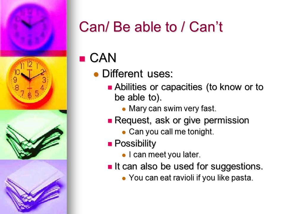 Can/ Be able to / Can't CAN Different uses: