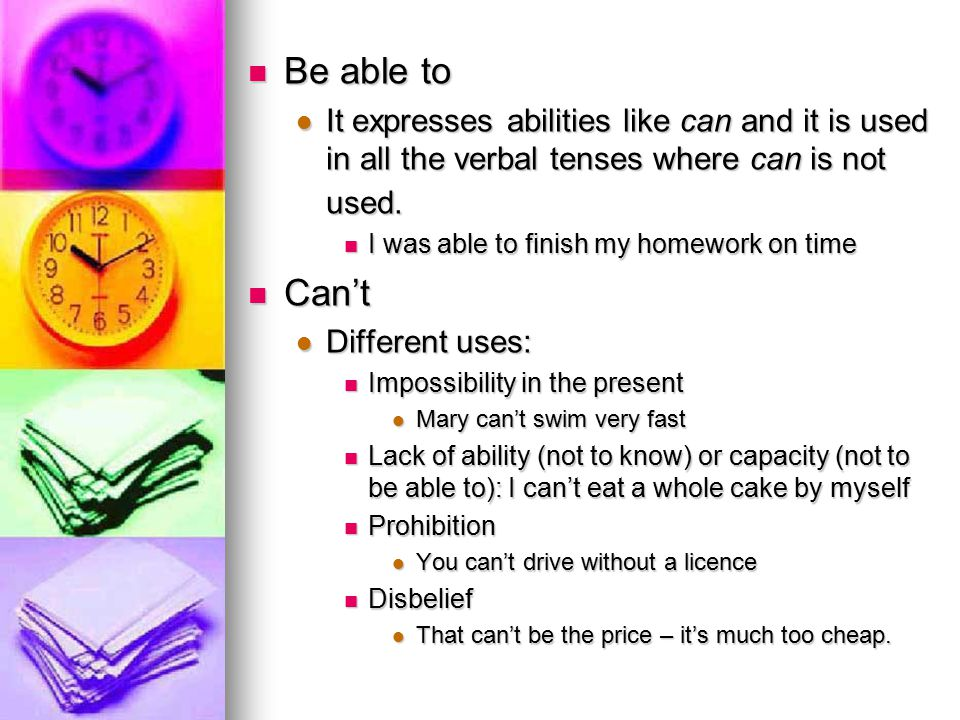 Be able to It expresses abilities like can and it is used in all the verbal tenses where can is not used.
