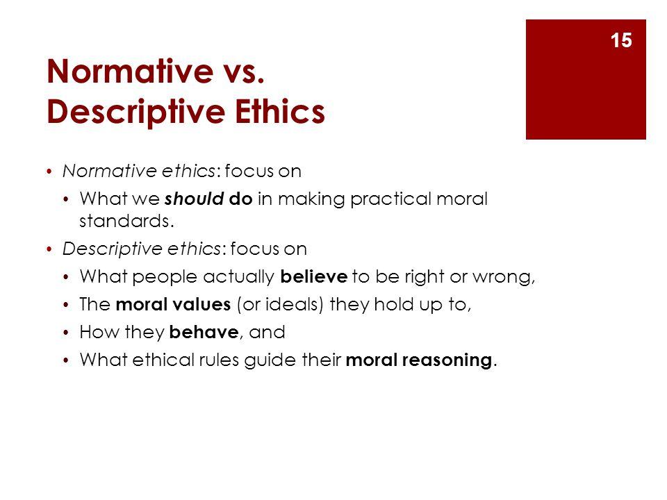 Normative vs. Descriptive Ethics