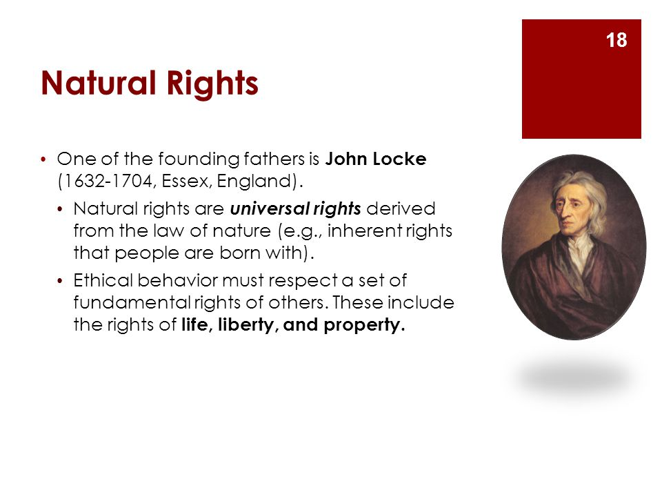 Natural Rights One of the founding fathers is John Locke (1632-1704, Essex, England).