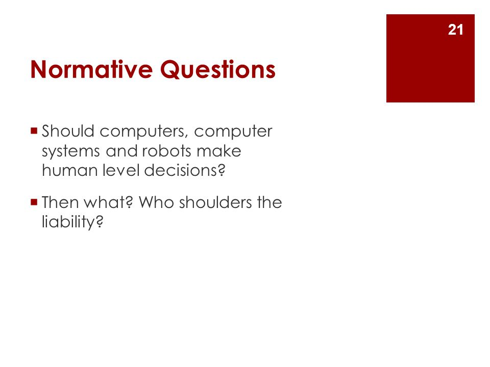 Normative Questions Should computers, computer systems and robots make human level decisions.