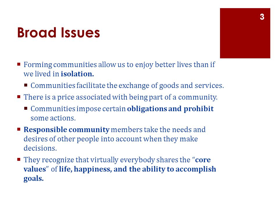 Broad Issues Forming communities allow us to enjoy better lives than if we lived in isolation.