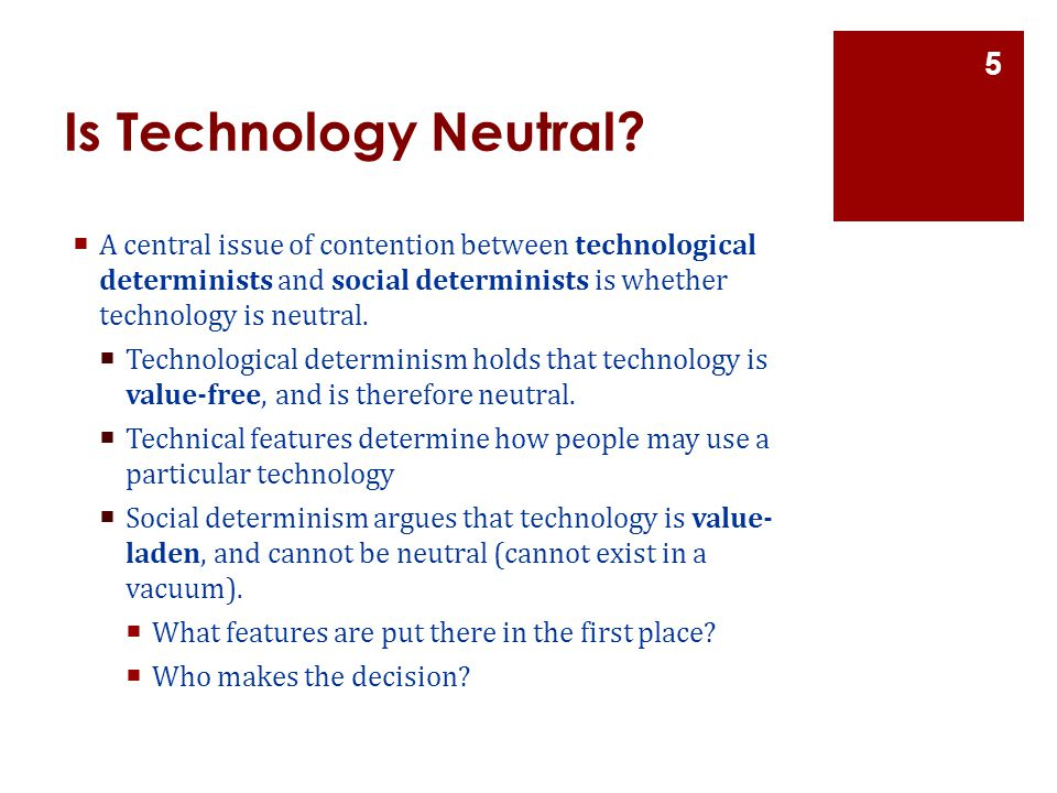 Is Technology Neutral A central issue of contention between technological determinists and social determinists is whether technology is neutral.
