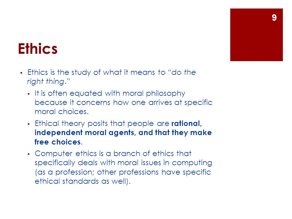 Ethics Ethics is the study of what it means to do the right thing.