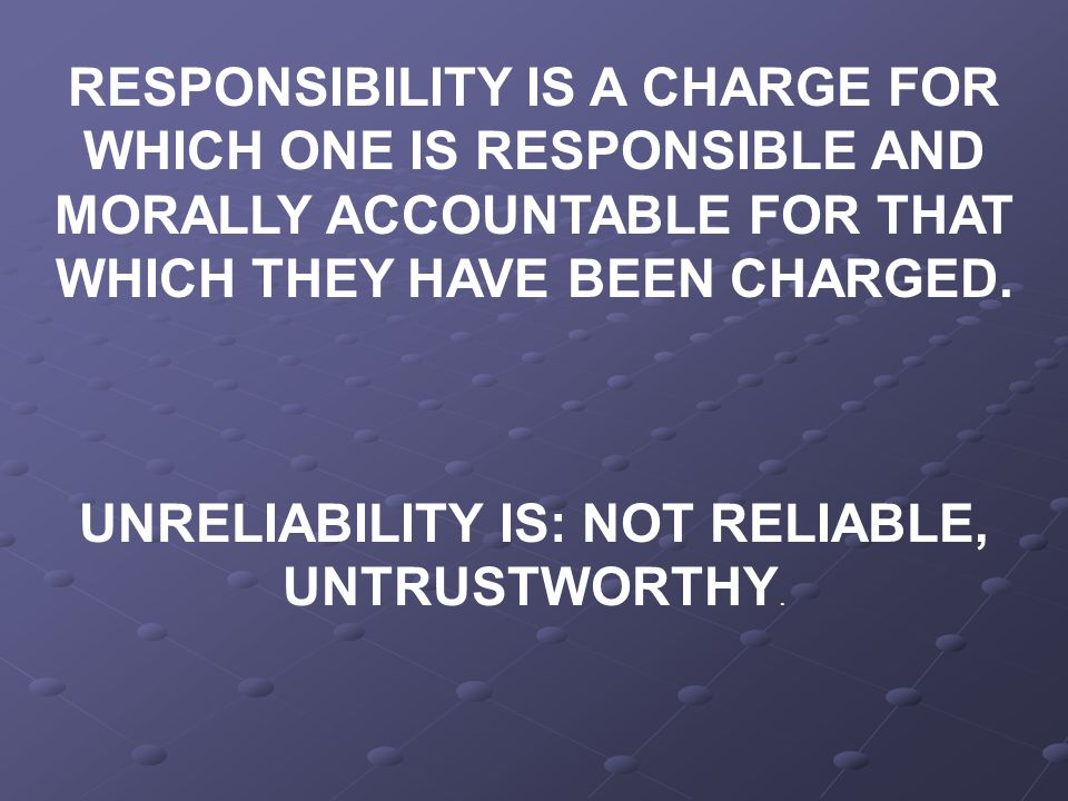 UNRELIABILITY IS: NOT RELIABLE, UNTRUSTWORTHY.
