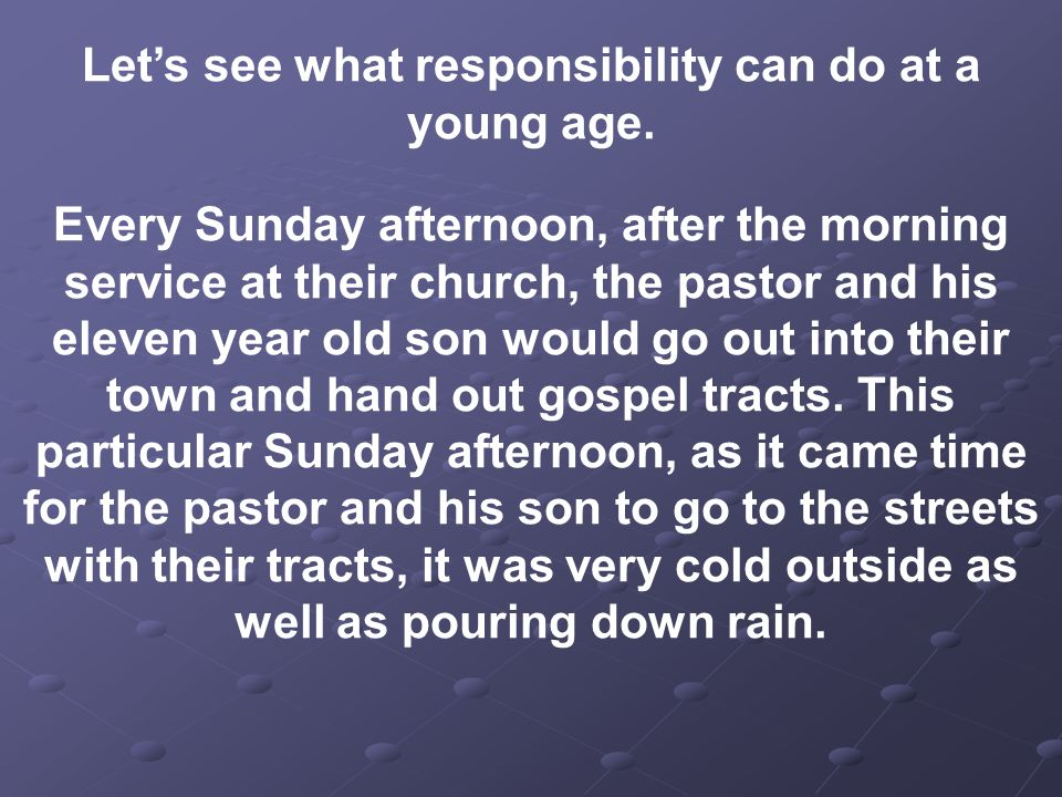 Let's see what responsibility can do at a young age.