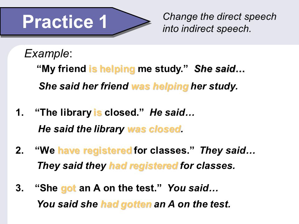 Practice 1 Example: Change the direct speech into indirect speech.