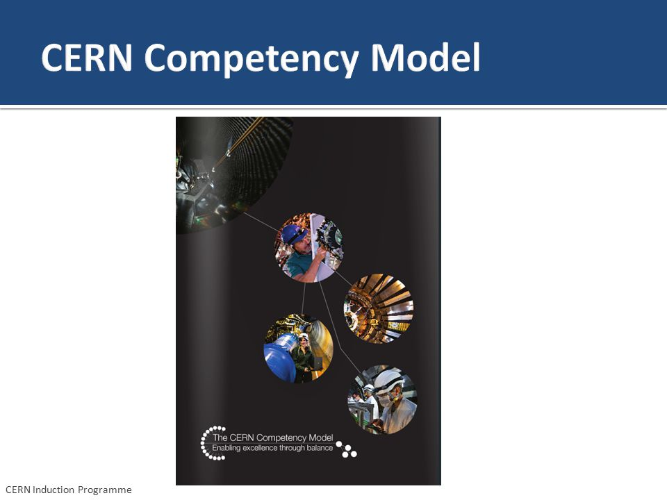 CERN Competency Model These values have also been used for our Competency model introduced in 2011.