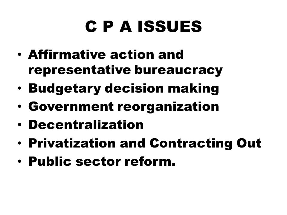C P A ISSUES Affirmative action and representative bureaucracy