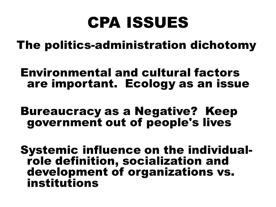 CPA ISSUES The politics-administration dichotomy