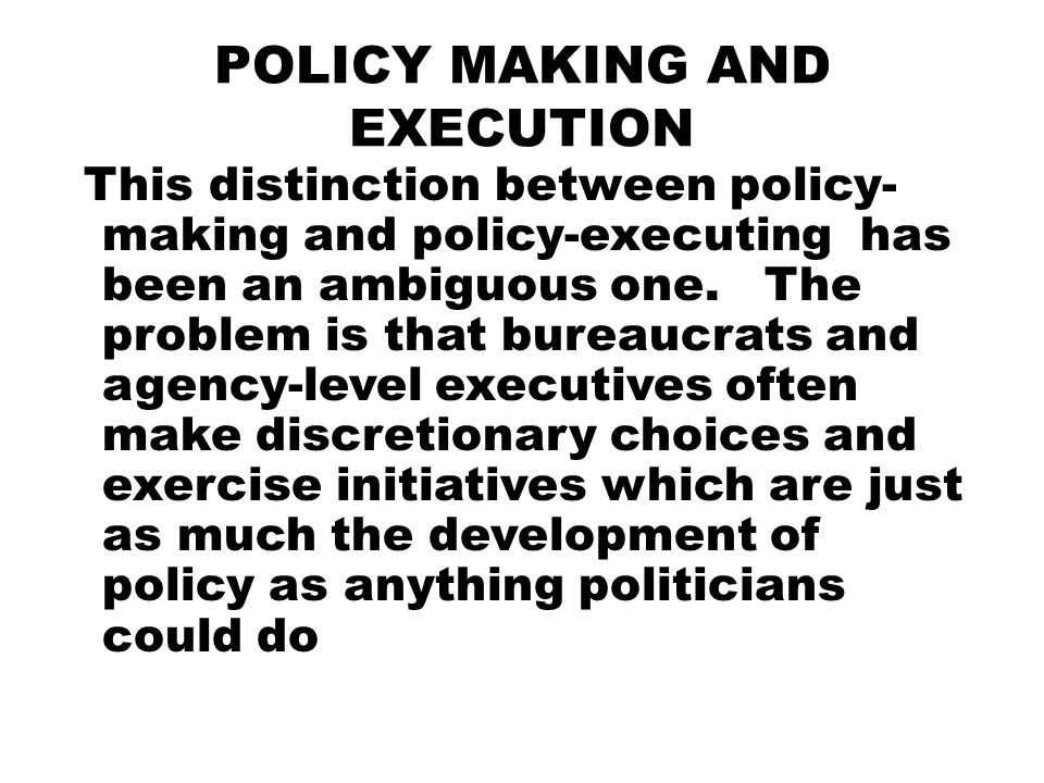 POLICY MAKING AND EXECUTION