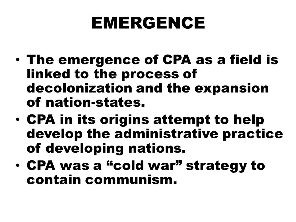 EMERGENCE The emergence of CPA as a field is linked to the process of decolonization and the expansion of nation-states.