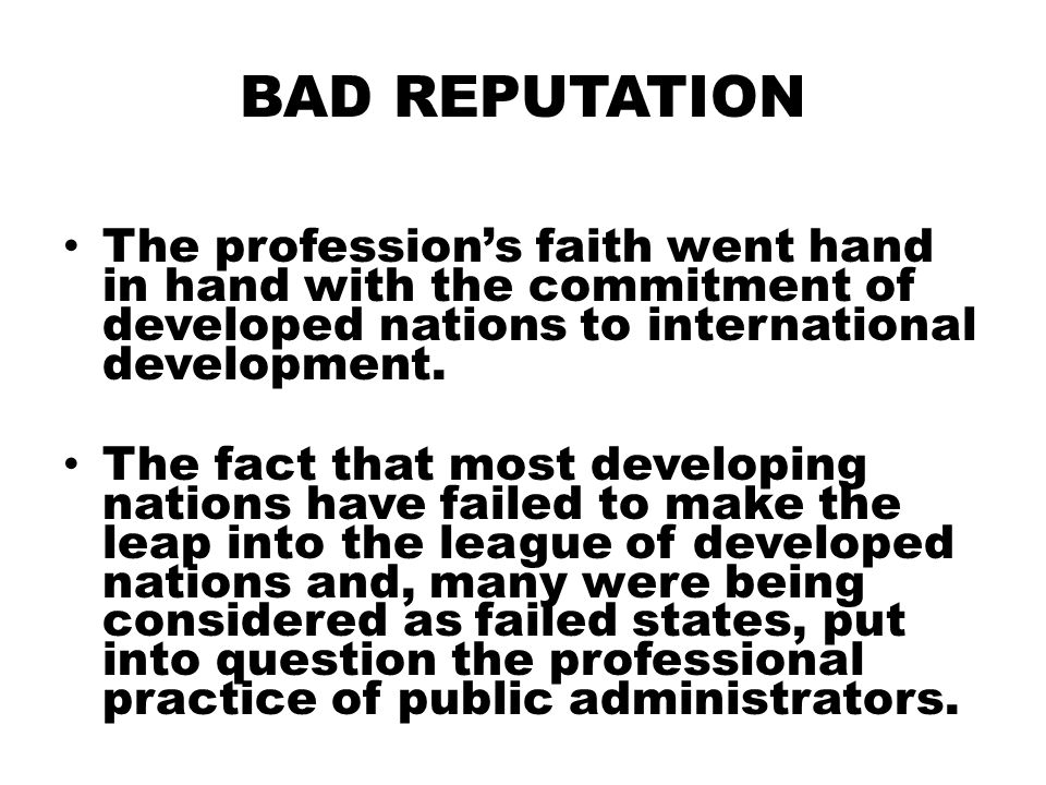 BAD REPUTATION The profession's faith went hand in hand with the commitment of developed nations to international development.