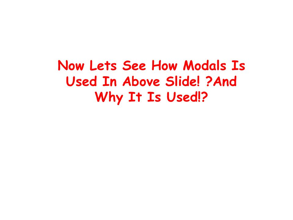 Now Lets See How Modals Is Used In Above Slide! And Why It Is Used!
