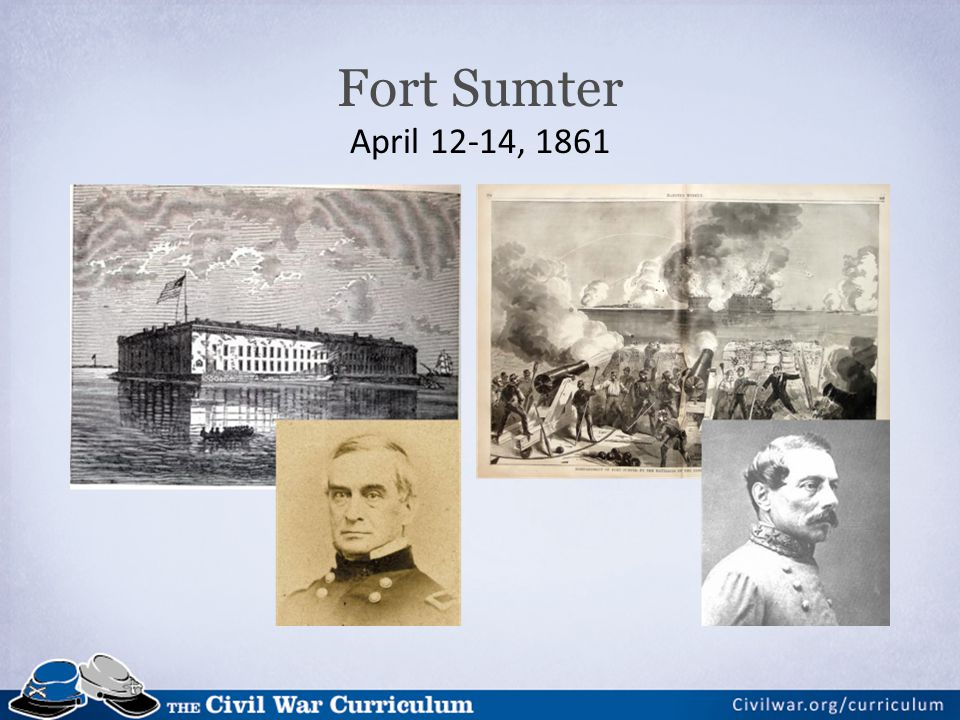 Fort Sumter April 12-14, 1861 South Carolina called for the surrender. Major Robert Anderson refused. Fort was bombarded. Surrendered the next day.
