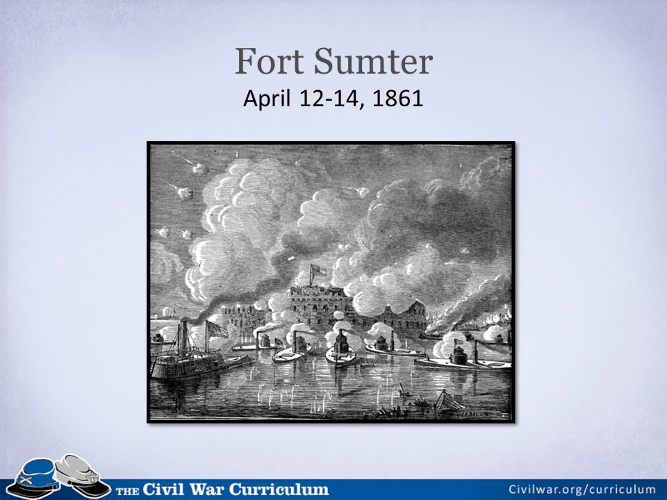 Fort Sumter April 12-14, 1861 Discussion:
