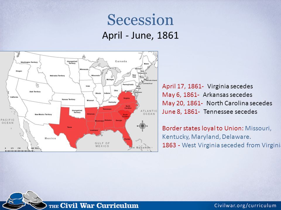 Secession April - June, 1861 April 17, 1861- Virginia secedes