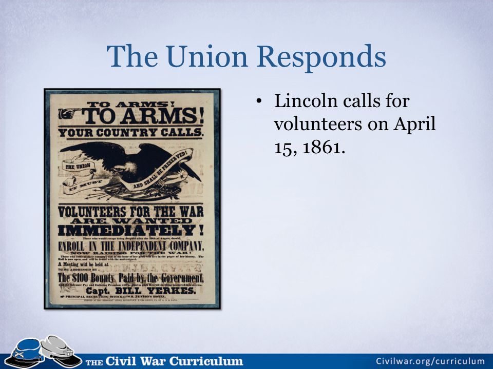 The Union Responds Lincoln calls for volunteers on April 15, 1861.