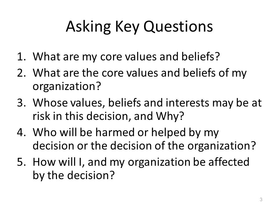 Asking Key Questions What are my core values and beliefs