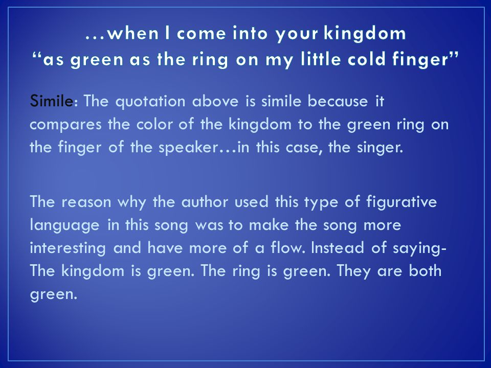 …when I come into your kingdom as green as the ring on my little cold finger