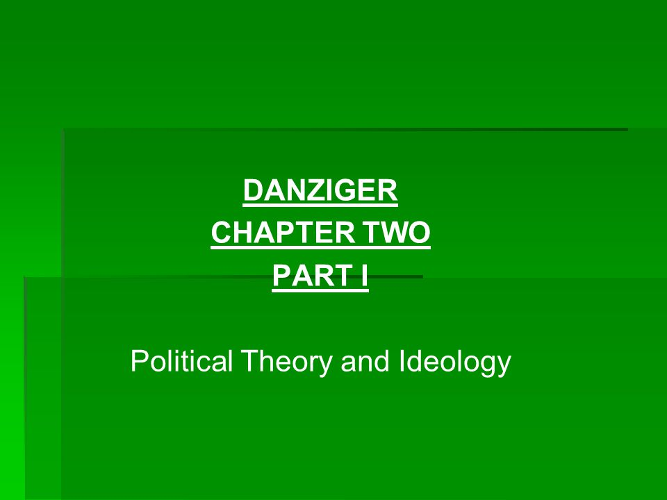 DANZIGER CHAPTER TWO PART I Political Theory and Ideology