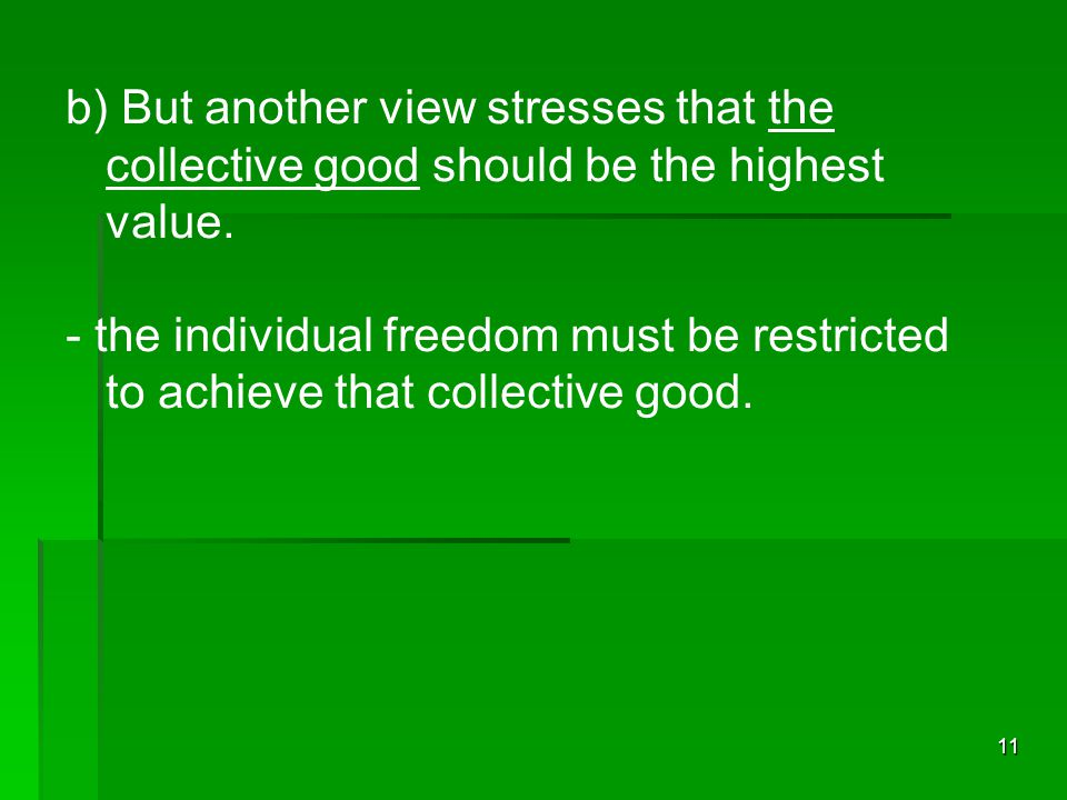 b) But another view stresses that the collective good should be the highest value.