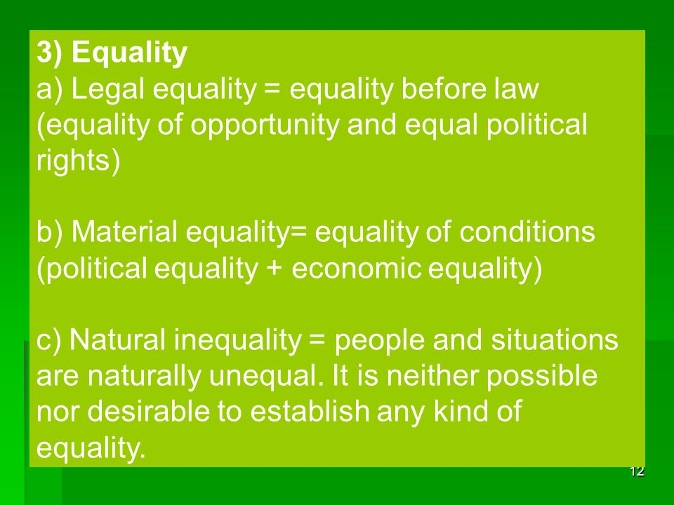 3) Equality a) Legal equality = equality before law (equality of opportunity and equal political rights)