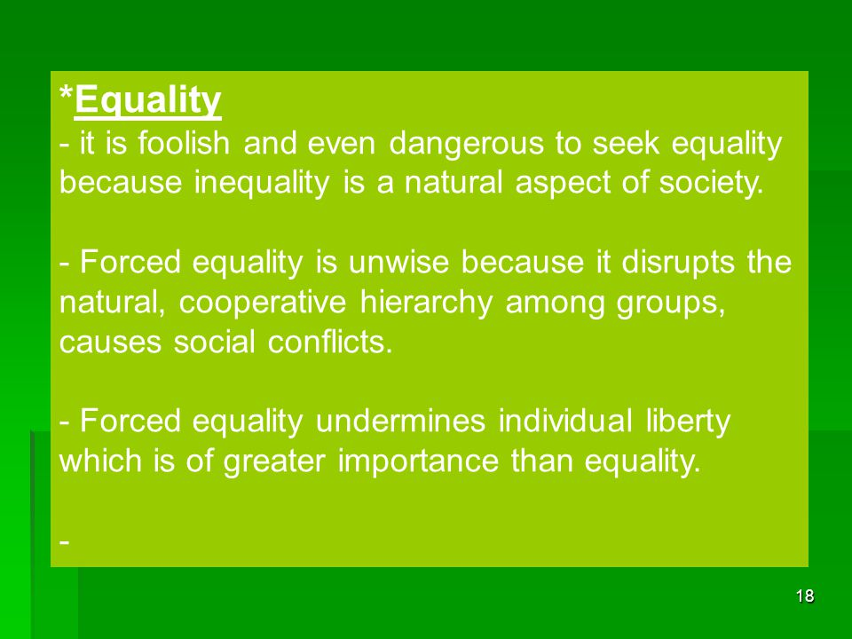 *Equality - it is foolish and even dangerous to seek equality because inequality is a natural aspect of society.