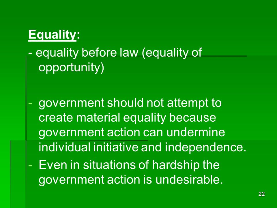 Equality: - equality before law (equality of opportunity)