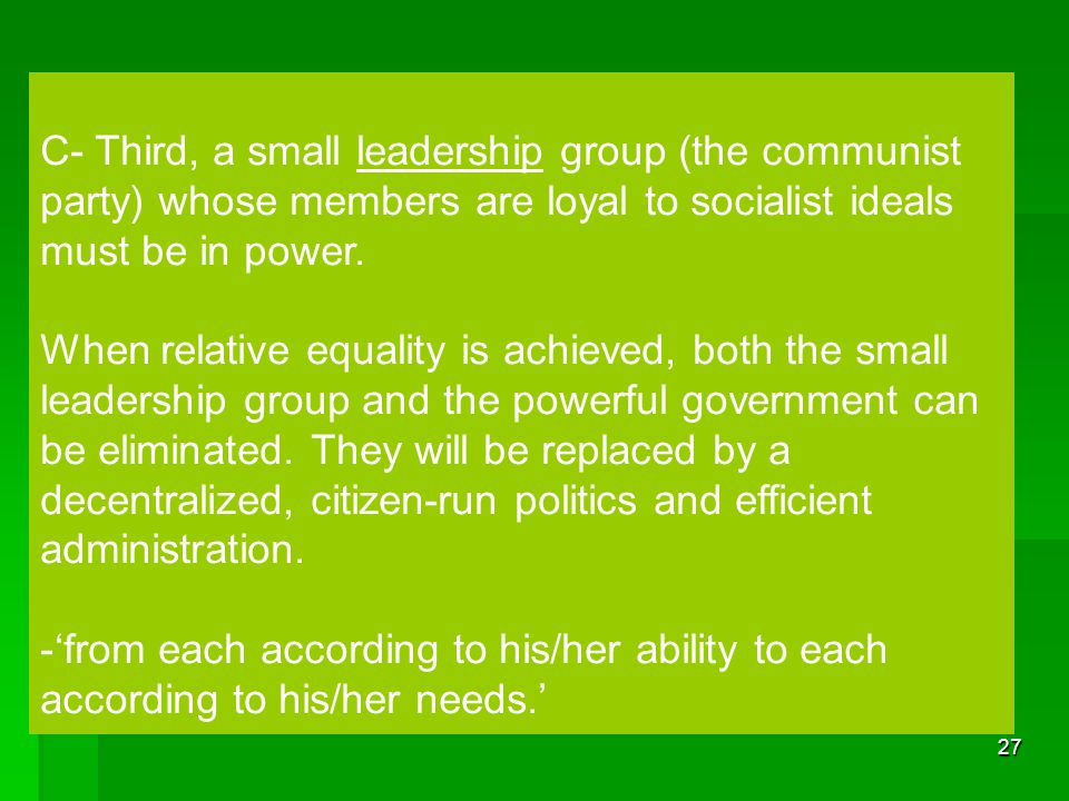 C- Third, a small leadership group (the communist party) whose members are loyal to socialist ideals must be in power.