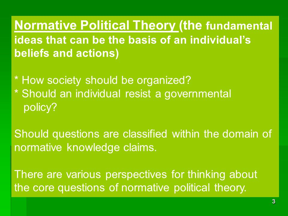 Normative Political Theory (the fundamental ideas that can be the basis of an individual's beliefs and actions)