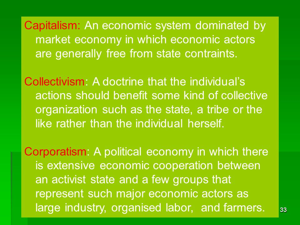 Capitalism: An economic system dominated by market economy in which economic actors are generally free from state contraints.