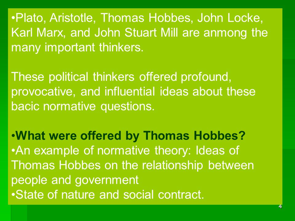 Plato, Aristotle, Thomas Hobbes, John Locke, Karl Marx, and John Stuart Mill are anmong the many important thinkers.