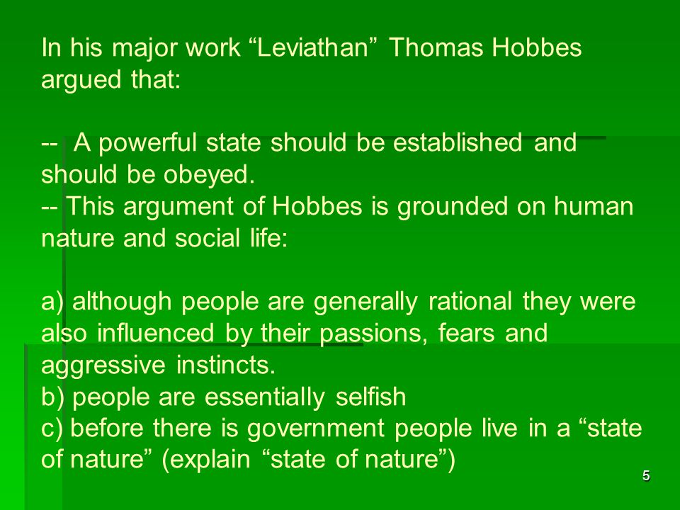 In his major work Leviathan Thomas Hobbes argued that: -- A powerful state should be established and should be obeyed.