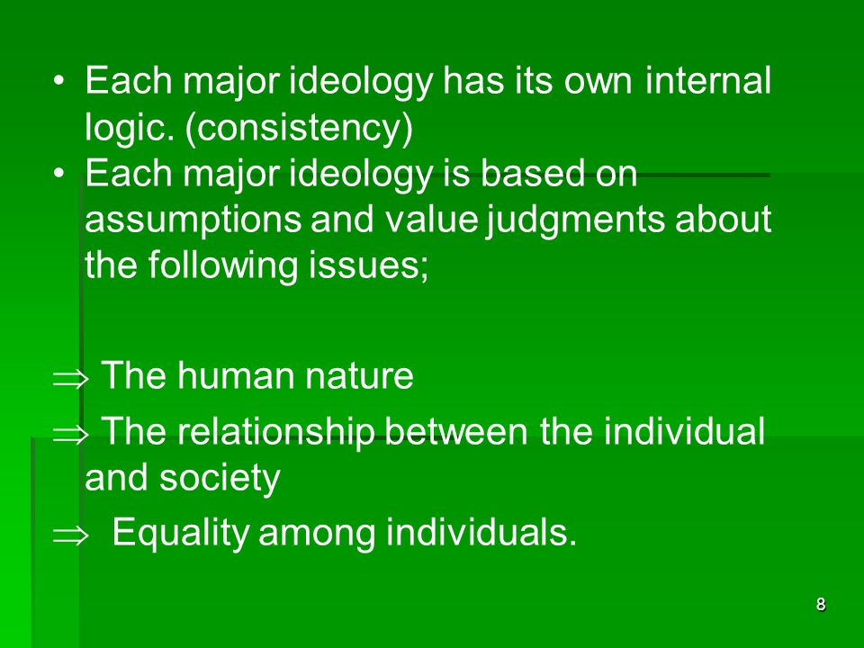 Each major ideology has its own internal logic. (consistency)