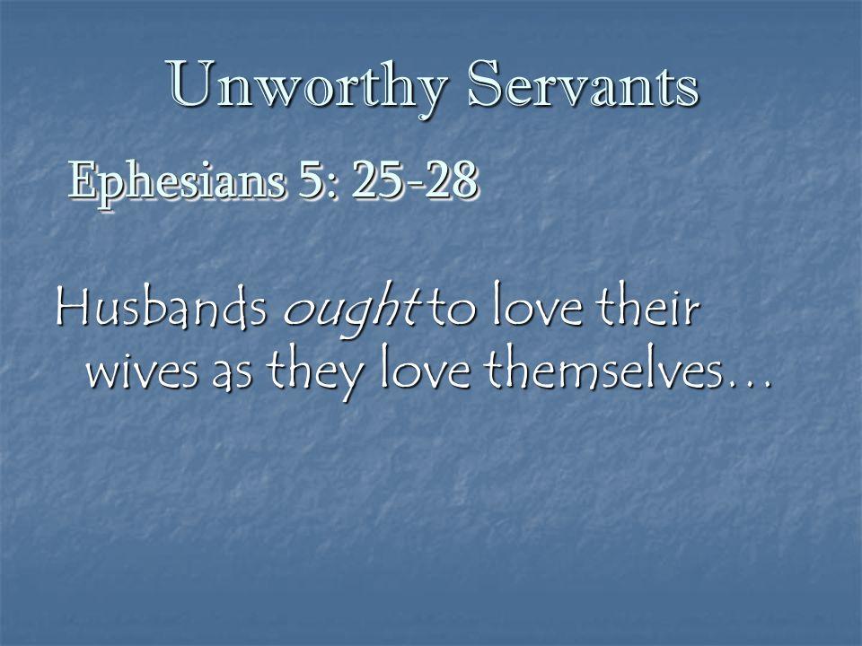 Unworthy Servants Ephesians 5: 25-28