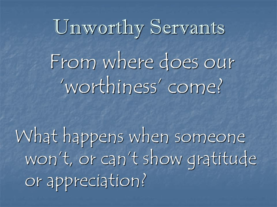 From where does our 'worthiness' come