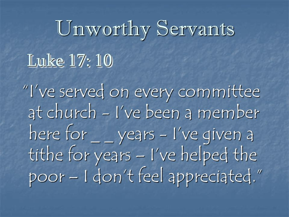 Unworthy Servants Luke 17: 10