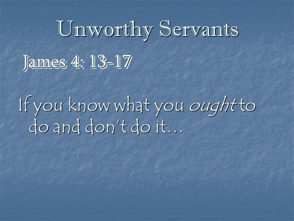 Unworthy Servants James 4: 13-17