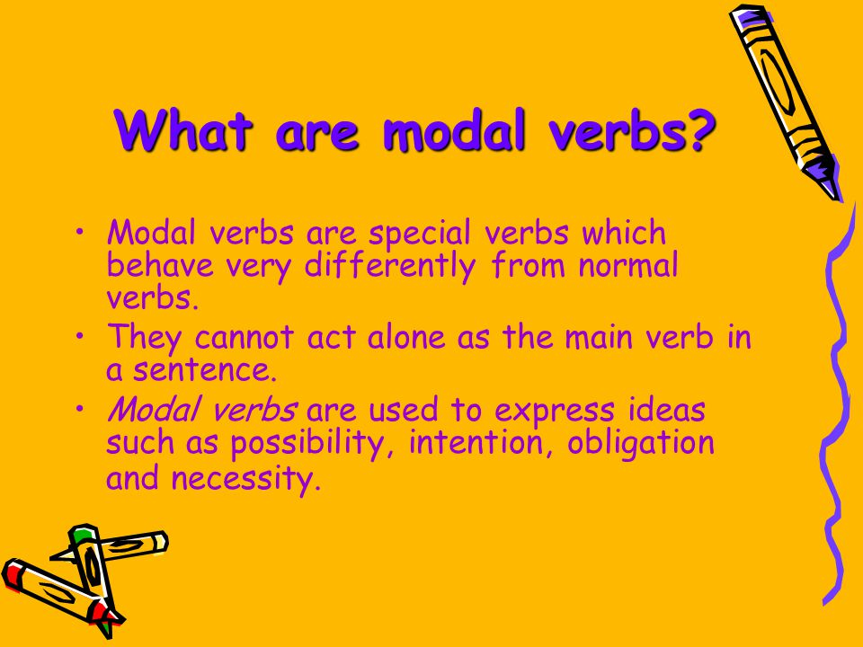What are modal verbs Modal verbs are special verbs which behave very differently from normal verbs.