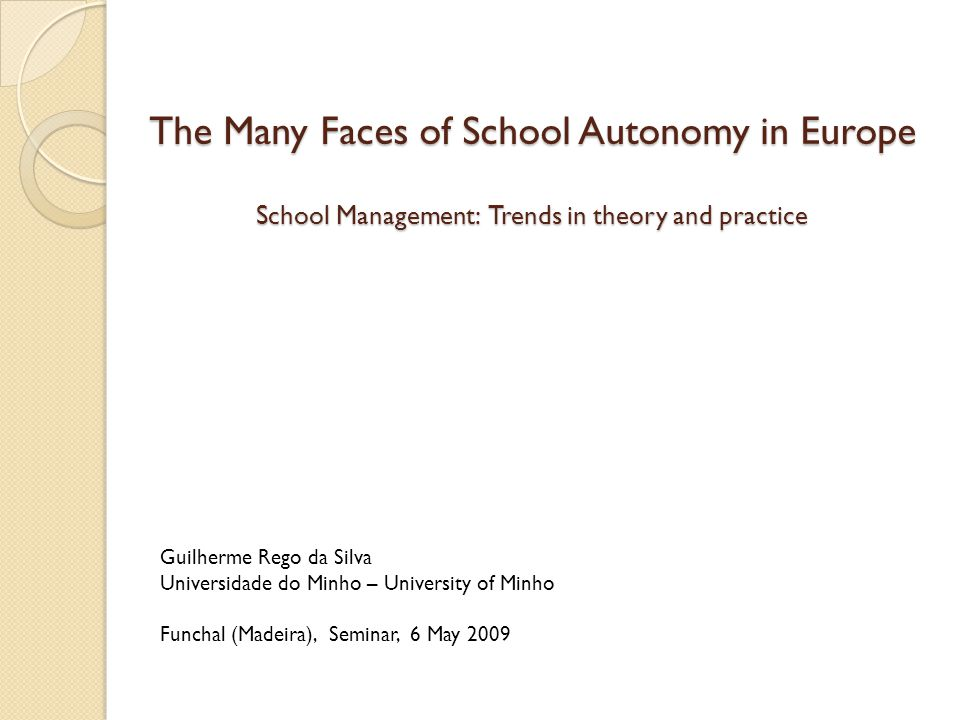 The Many Faces of School Autonomy in Europe School Management: Trends in theory and practice