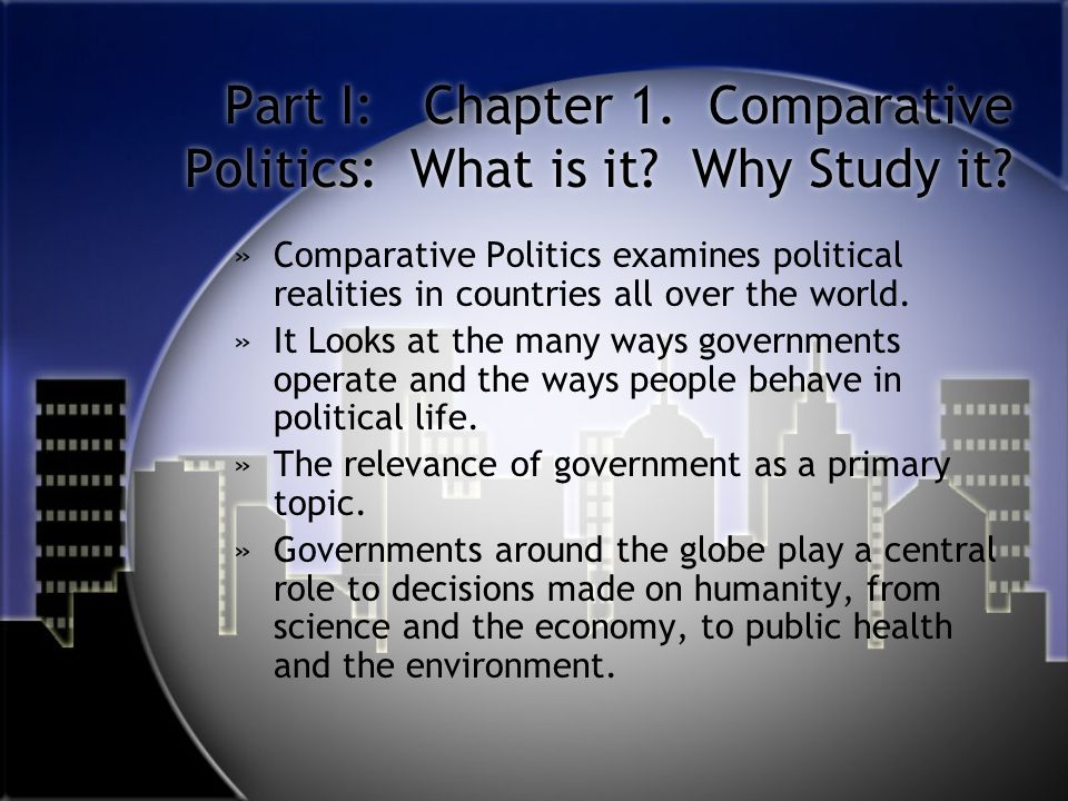 Part I: Chapter 1. Comparative Politics: What is it Why Study it
