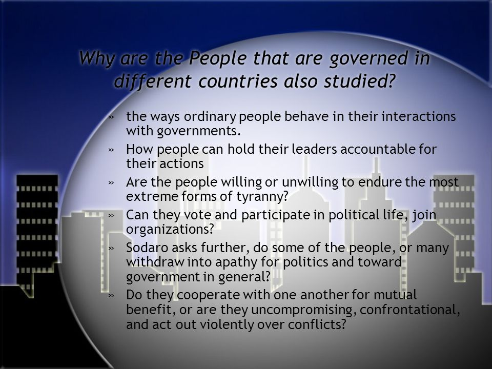 Why are the People that are governed in different countries also studied