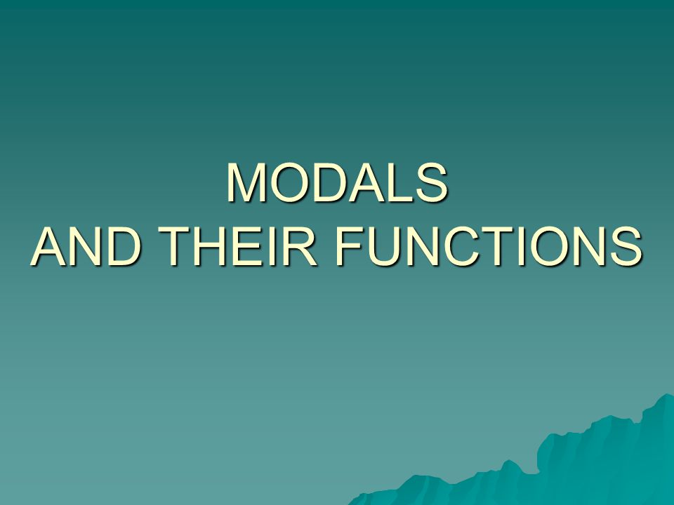 MODALS AND THEIR FUNCTIONS