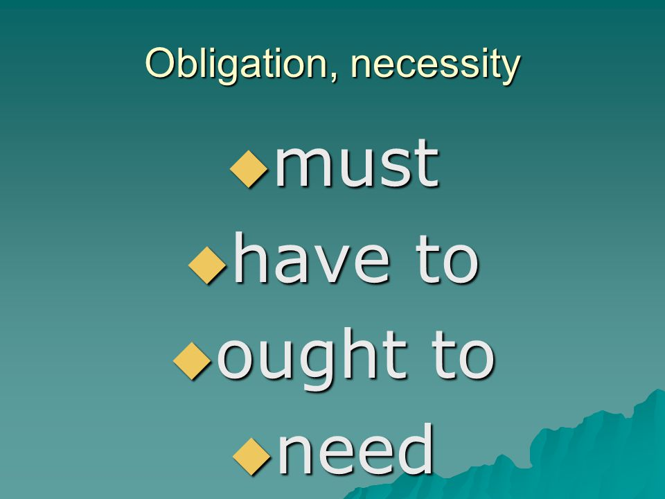 Obligation, necessity must have to ought to need