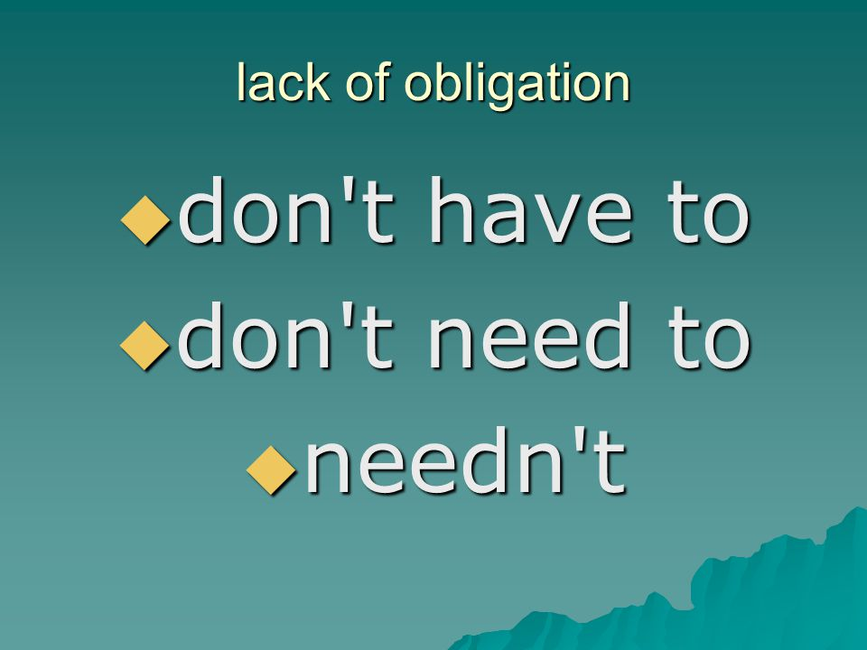 lack of obligation don t have to don t need to needn t