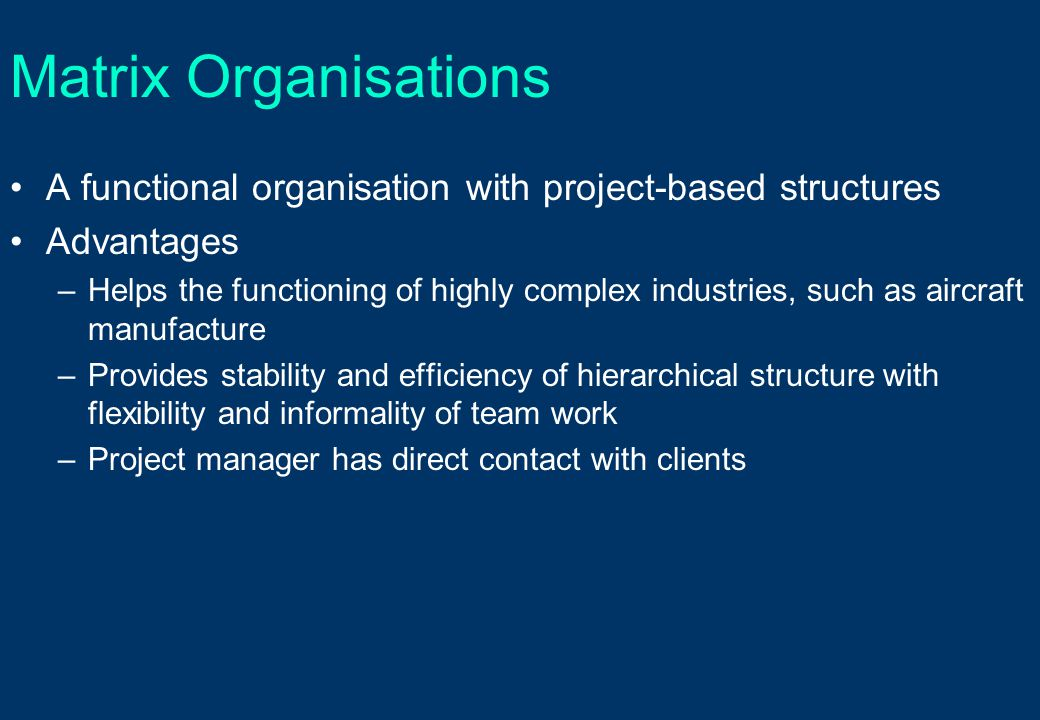 Matrix Organisations A functional organisation with project-based structures. Advantages.