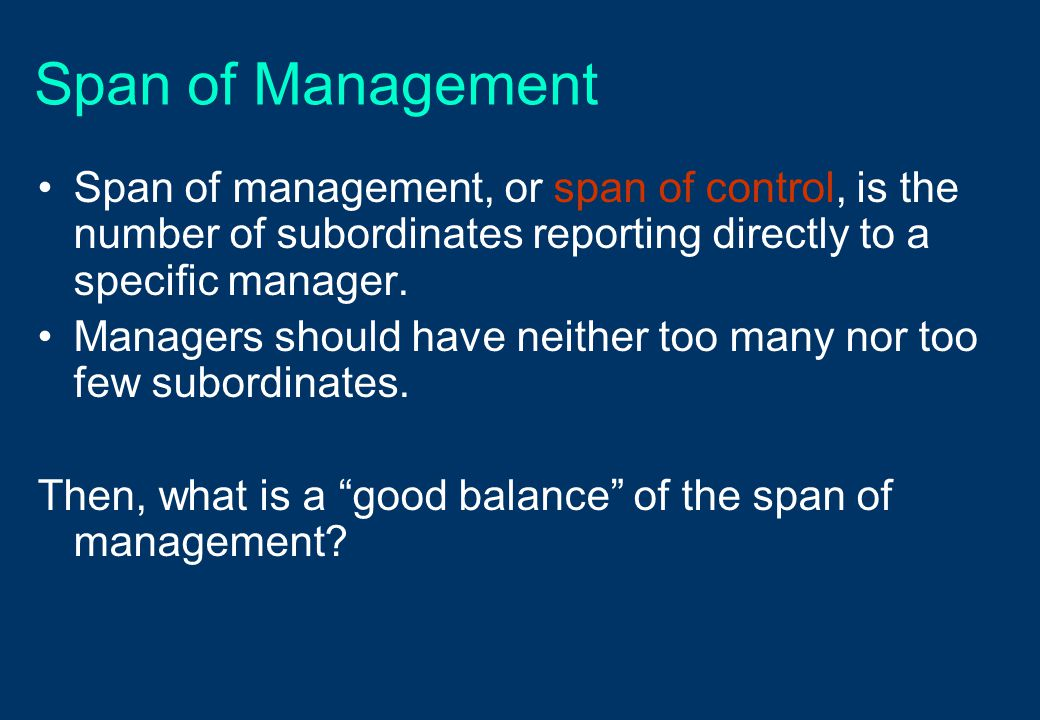 Span of Management Span of management, or span of control, is the number of subordinates reporting directly to a specific manager.