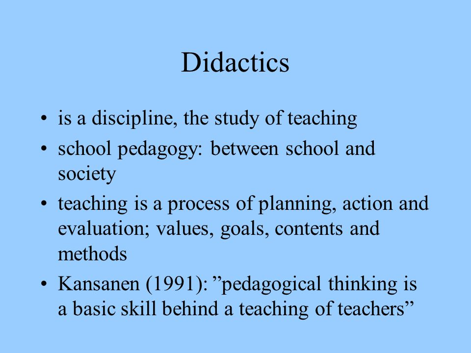 Didactics is a discipline, the study of teaching